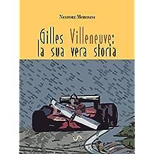 Gilles Villeneuve La Sua Vera Storia