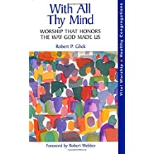 With All Thy Mind: Worship That Honors the Way God Made Us (Vital Worship, Healthy Congregations)
