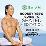 Chair Hip Opening Meditation | Rodney Yee