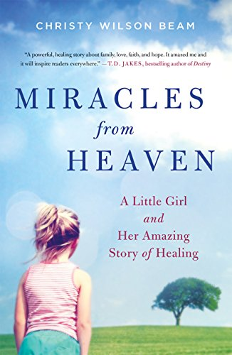 Miracles from Heaven: A Little Girl and Her Amazing Story of Healing (English Edition)