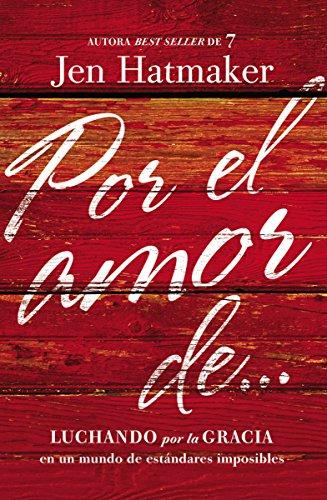 Por el amor de…: Luchando por la gracia en un mundo de estándares imposibles (Spanish Edition)