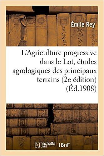 Téléchargement L'Agriculture progressive dans le Lot, études agrologiques des principaux terrains du département pdf