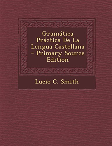 Gramatica Practica de La Lengua Castellana - Primary Source Edition (Spanish Edition) [Lucio C. Smith] (Tapa Blanda)