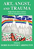 Art, angst, and Trauma : Right Brain Interventions with Developmental Issues, Arrington, Doris Banowsky, 0398077339