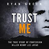 Trust Me: The True Story of Confession Killer Henry Lee Lucas