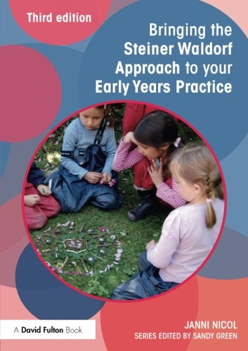Bringing the Steiner Waldorf Approach to your Early Years Practice (Bringing ... to your Early Years Practice) (Volume 3)