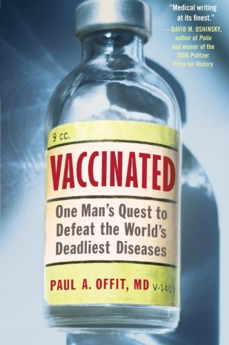 Vaccinated: One Mans Quest to Defeat the Worlds Deadliest Diseases