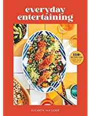Everyday Entertaining: 110+ Recipes for Going All Out When You're Staying In