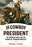 img - for The Cowboy President: The American West and the Making of Theodore Roosevelt book / textbook / text book
