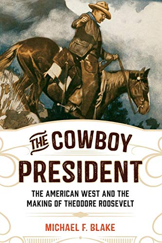 - The Cowboy President: The American West and the Making of Theodore Roosevelt