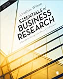 Essentials of Business Research : A Guide to Doing Your Research Project, Wilson, Jonathan, 1446257339