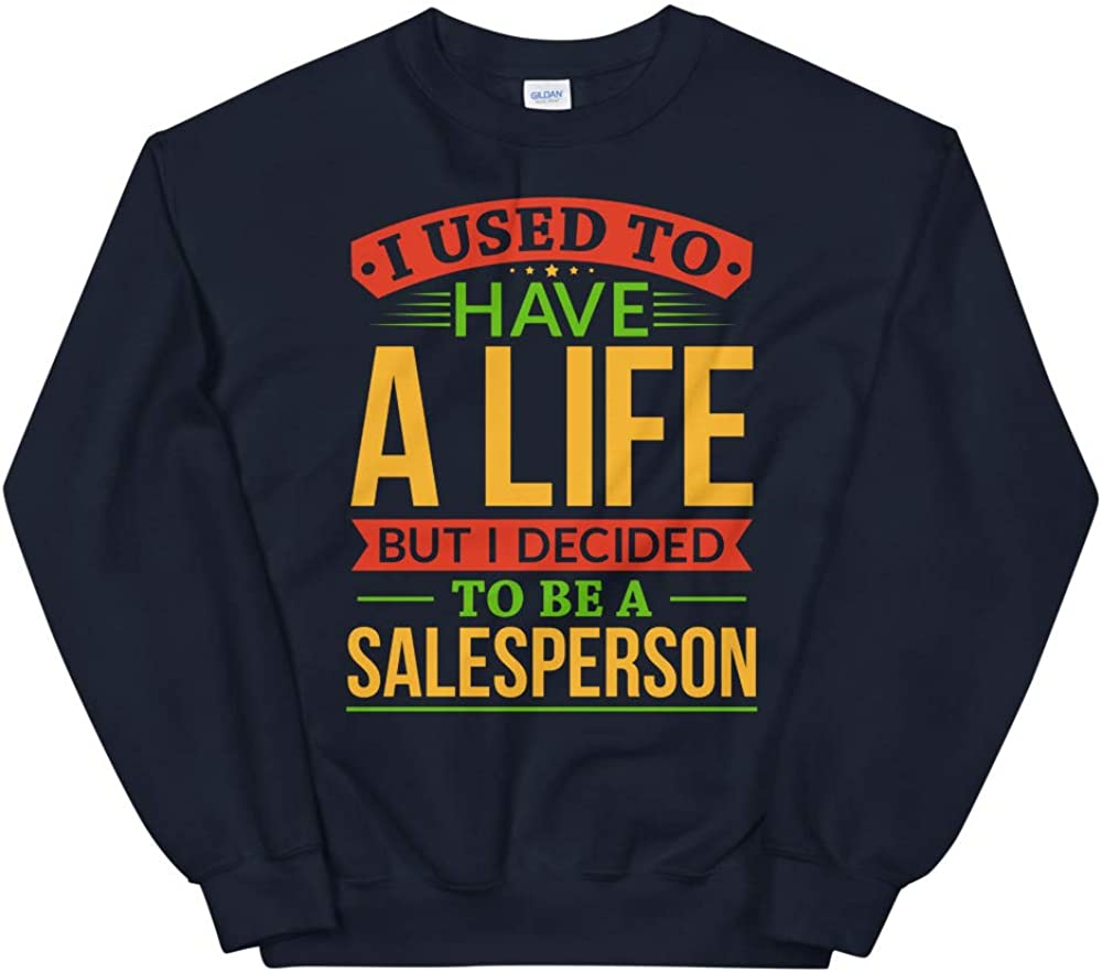 OrangePieces I Used to Have A Life But I Decided to Be A Salesperson Shirt Unisex Sweatshirt