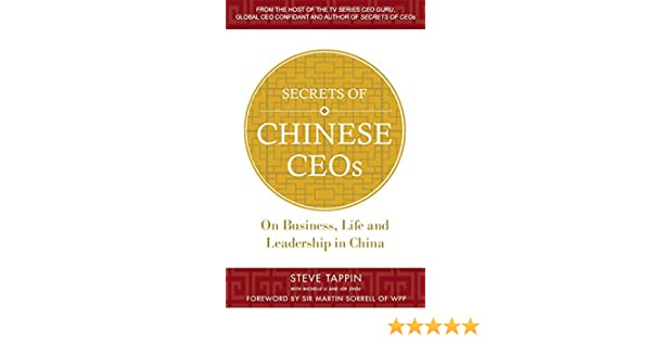 Secrets of chinese ceos on business life and leadership in china secrets of chinese ceos on business life and leadership in china steve tappin 9781771411257 amazon books colourmoves