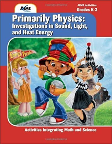 Primarily Physics: Investigations in Sound, Light, and Heat Energy by AIMS Education Foundation (2010) Perfect