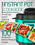 img - for Instant Pot Cookbook: Amazingly Quick and Delicious 100 Recipes for Electric Pressure Cooker book / textbook / text book