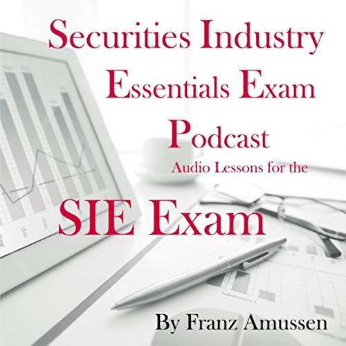Securities Industry Essentials Exam Podcast (Audio Lessons for the SIE Exam)