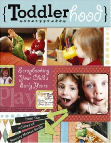 Read Online Toddlerhood: Scrapbooking Your Child's Early Years PDF