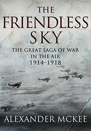 (The Friendless Sky: The Great Saga of War in the Air, 1914-1918)