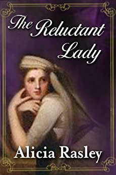The Reluctant Lady, A Traditional Regency Romance (Regency Escapades Book 2) by [Rasley, Alicia]
