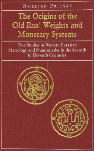 (The Origins of the Old Rus' Weights and Monetary Systems: Two Studies in Western Eurasian Metrology and Numismatics in the Seventh to Eleventh Centuries (Harvard Series in Ukrainian Studies))