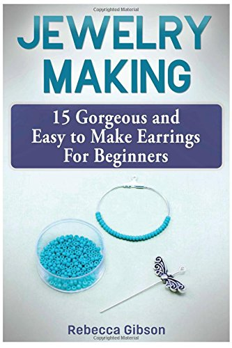 Jewelry Making: 15 Gorgeous and Easy to Make Earrings For Beginners PDF