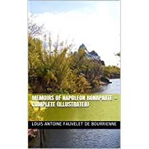 Memoirs of Napoleon Bonaparte — Complete (Illustrated)