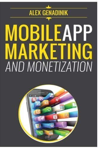 Mobile App Marketing And Monetization: How To Promote Mobile Apps Like A Pro: Learn to promote and monetize your Android or iPhone app. Get hundreds ... of downloads and grow your app business by Alex Genadinik (2014-07-01)
