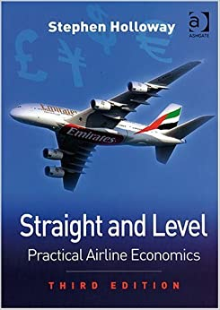 Straight and Level: Practical Airline Economics by Stephen Holloway (2008-10-30)
