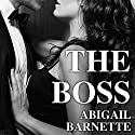 The Boss: Boss, Book 1 Audiobook by Abigail Barnette Narrated by C. J. Bloom