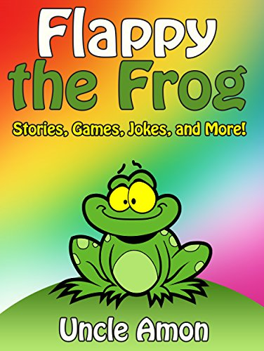 FLAPPY THE FROG (Bedtime Stories For Kids Ages 4-8): Short Stories for Kids, Funny Jokes, Activities, and Puzzles (Fun Time Series for Beginning Readers) by [Uncle Amon]
