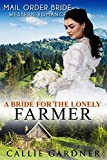 Mail Order Bride: A Bride for the Lonely Farmer: Sweet, Clean, Inspirational Western Historical Romanc