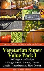 Vegetarian Super Value Pack I - 602 Vegetarian Recipes - Veggie Lunch, Brunch, Dinner, Snacks, Appetizers and Slow Cooker (Vegetarian Cookbook and Vegetarian Recipes Collection 26)