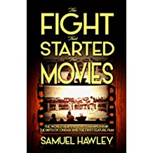 The Fight That Started the Movies: The World Heavyweight Championship, the Birth of Cinema and the First Feature Film