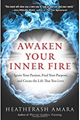 Awaken Your Inner Fire: Ignite Your Passion, Find Your Purpose, and Create the Life That You Love Paperback
