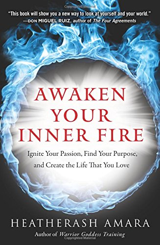 Awaken Your Inner Fire: Ignite Your Passion, Find Your Purpose, and Create the Life That You Love PDF