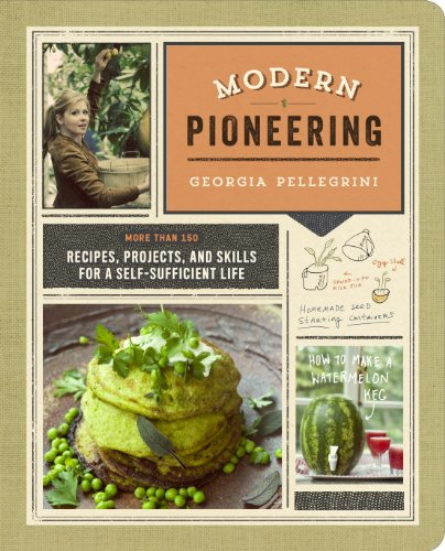 Modern Pioneering: More Than 150 Recipes, Projects, and Skills for a Self-Sufficient Life by [Pellegrini, Georgia]