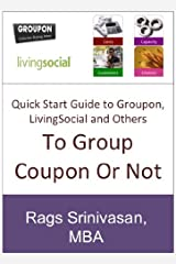 Quick Start Guide to running Groupon, LivingSocial and other Group Coupon Promotions (To Groupon or not) Kindle Edition