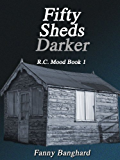 Fifty Sheds Darker - R.C. Mood Book 1 (English Edition)