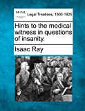 Hints to the medical witness in questions of Insanity, Isaac Ray, 1240150547