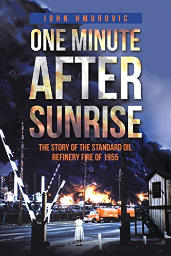 (One Minute After Sunrise: The Story of the Standard Oil Refinery Fire of 1955)