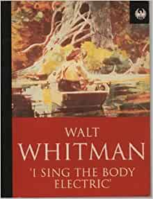 "sing body electric essay Was it doubted that those who corrupt their own bodies conceal themselves"" whitman's use of an interrogative tone here shows that he believes any corruption of."