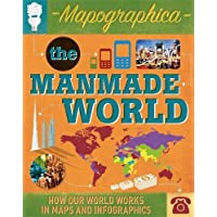The Manmade World: How our world works in maps and infographics (Mapographica)