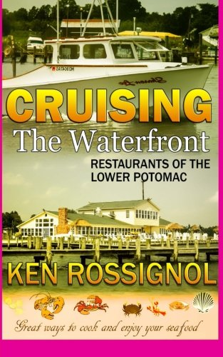 Cruising the Waterfront: Restaurants of Lower Potomac River by Ken Rossignol