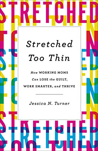 - Stretched Too Thin: How Working Moms Can Lose the Guilt, Work Smarter, and Thrive