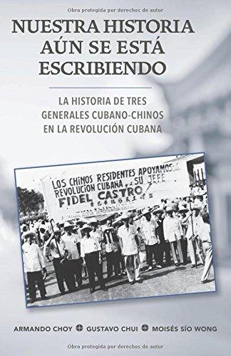 Nuestra historia aún se está escribiendo/ Our Story is Still Being Written: La historia de tres generales cubano-chinos en la Revolución Cubana/ The ... in the Cuban Revolution (Spanish Edition)