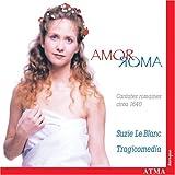 Amor Roma: Suzie Le Blanc Sings Baroque Italian