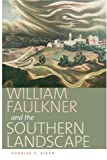 img - for William Faulkner and the Southern Landscape (Center Books on the American South) (Center Books on the American South Ser.) book / textbook / text book