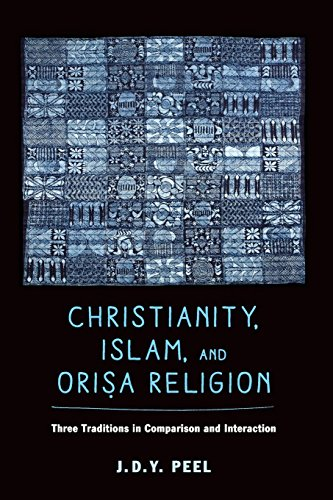 - Christianity, Islam, and Orisa-Religion: Three Traditions in Comparison and Interaction (The Anthropology of Christianity Book 18)