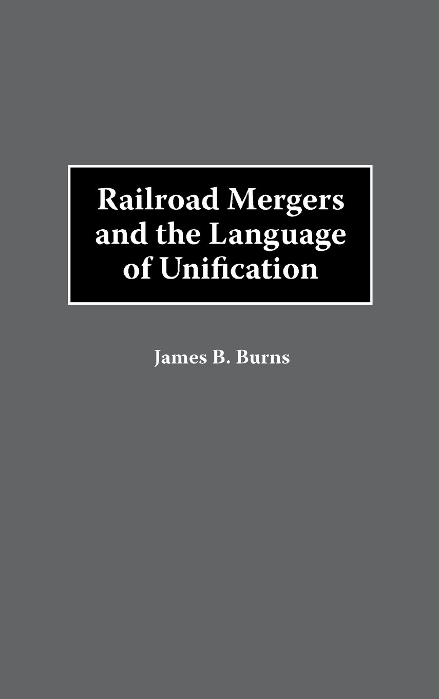 Railroad Mergers and the Language of Unification by Brand: Quorum Books