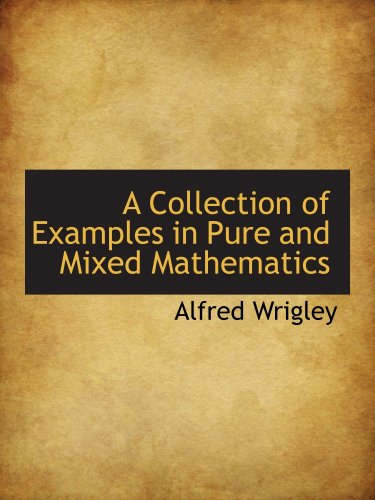 Read Online A Collection of Examples in Pure and Mixed Mathematics ebook
